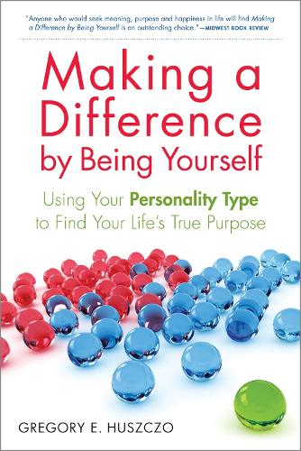 Making a Difference by Being Yourself: Using Your Personality Type to Find Your Life's True Purpose (Paperback)