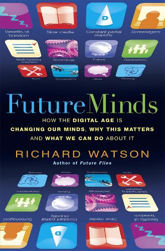 Future Minds: How the Digital Age Is Changing Our Minds, Why This Matters, and What We Can Do About It (Paperback)