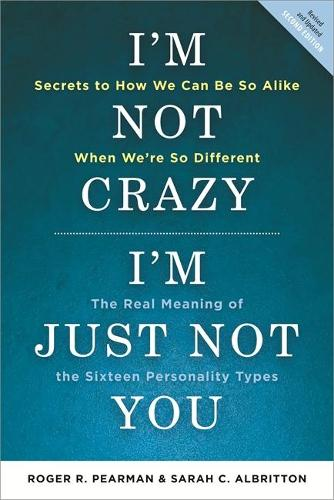 I'm Not Crazy, I'm Just Not You: The Real Meaning of the 16 Personality Types (Paperback)