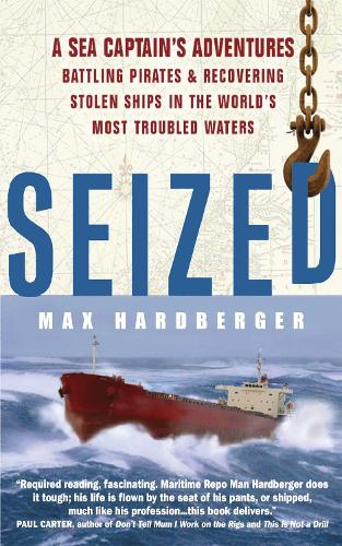 Seized!: A Sea Captain's Adventures Battling Pirates and Recovering Stolen Ships in the World's Most Troubled Waters (Paperback)