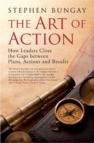 The Art of Action: How Leaders Close the Gaps between Plans, Actions and Results (Hardback)