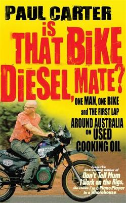 Is that Bike Diesel, Mate?: One Man, One Bike, and the First Lap Around Australia on Used Cooking Oil (Paperback)