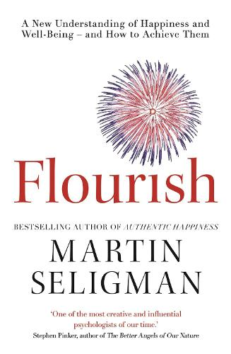 Flourish: A New Understanding of Happiness and Wellbeing: The practical guide to using positive psychology to make you happier and healthier (Paperback)