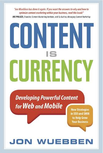 Content is Currency: Developing Powerful Content for Web and Mobile (Paperback)