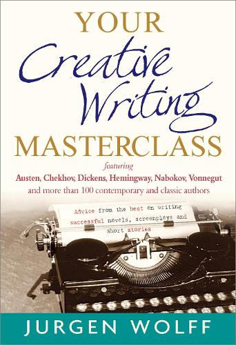 Your Creative Writing Masterclass: featuring Austen, Chekhov, Dickens, Hemingway, Nabokov, Vonnegut, and more than 100 Contemporary and Classic Authors (Paperback)