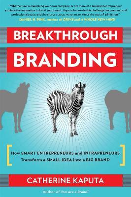 Breakthrough Branding: How Smart Entrepreneurs and Intrapreneurs Transform a Small Idea into a Big Brand (Paperback)