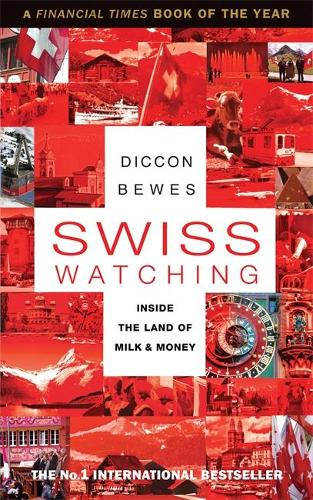 Swiss Watching: Inside the Land of Milk and Money (Paperback)
