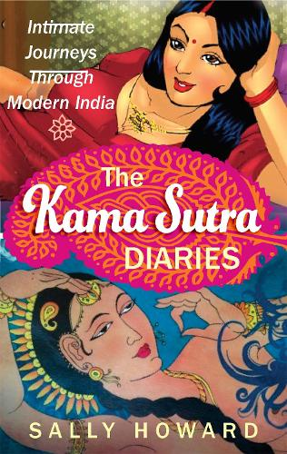 The Kama Sutra Diaries: Intimate Journeys through Modern India (Paperback)