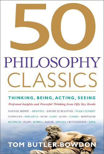 50 Philosophy Classics: Thinking, Being, Acting Seeing - Profound Insights and Powerful Thinking from Fifty Key Books (Paperback)