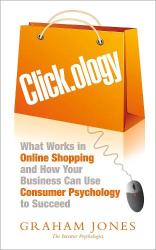 Clickology: What Works in Online Shopping and How Your Business can use Consumer Psychology to Succeed (Paperback)