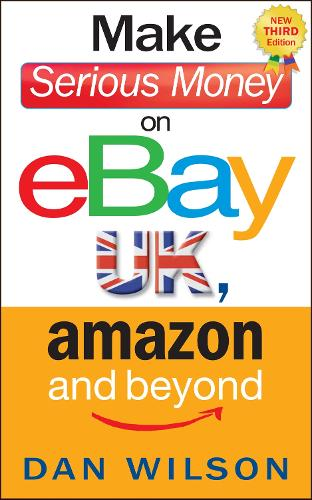 Make Serious Money on eBay UK, Amazon and Beyond (Paperback)