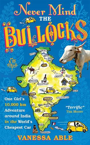 Never Mind the Bullocks: One Girl's 10,000 km Adventure around India in the Worlds Cheapest Car (Paperback)