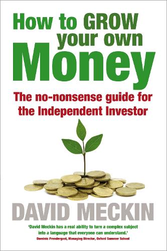 How to Grow Your Own Money: The no-nonsense guide for the Independent Investor (Paperback)