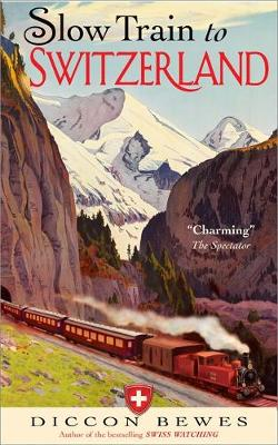 Slow Train to Switzerland: One Tour, Two Trips, 150 Years - and a World of Change Apart (Paperback)