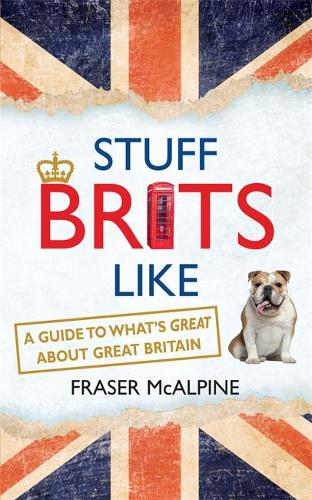 Stuff Brits Like: A Guide to What's Great about Great Britain (Paperback)