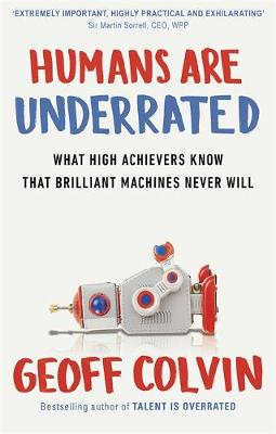 Humans Are Underrated: What High Achievers Know that Brilliant Machines Never Will (Paperback)
