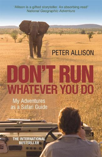 DON'T RUN, Whatever You Do: My Adventures as a Safari Guide (Paperback)