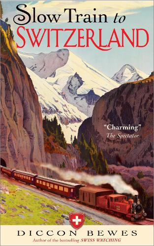 Slow Train to Switzerland: One Tour, Two Trips, 150 Years and a World of Change Apart (Paperback)