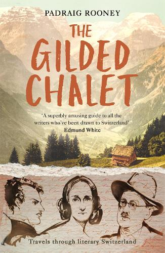 The Gilded Chalet: Travels through Literary Switzerland (Paperback)
