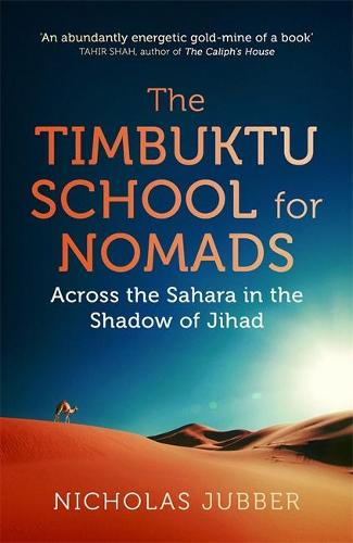 The Timbuktu School for Nomads: Across the Sahara in the Shadow of Jihad (Hardback)