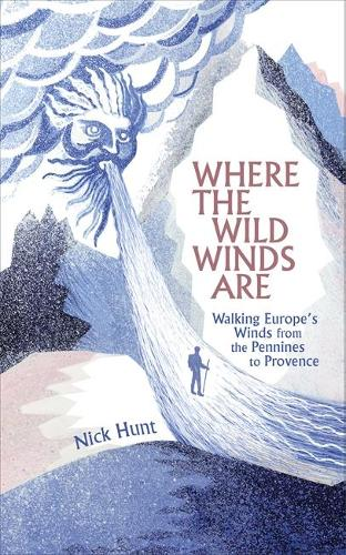 Where the Wild Winds Are: Walking Europe's Winds from the Pennines to Provence (Hardback)
