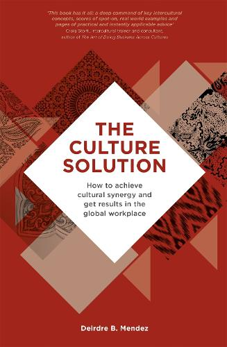 The Culture Solution: How to Achieve Cultural Synergy and Get Results in the Global Workplace (Paperback)
