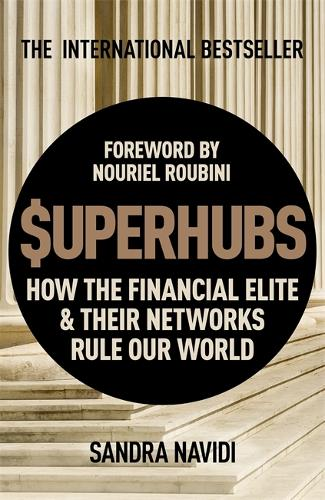 SuperHubs: How the Financial Elite and Their Networks Rule our World (Hardback)
