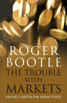 The Trouble With Markets: Saving Capitalism from Itself (Paperback)