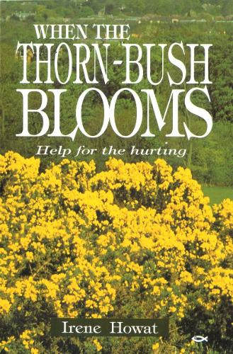When the Thornbush Blooms: Help for the hurting (Paperback)