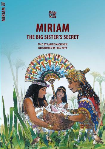 Miriam: The Big Sister's Secret - Bible Wise (Paperback)