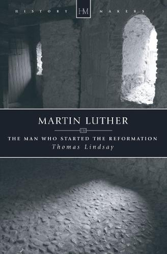 Martin Luther: The Man who Started the Reformation - History Maker (Paperback)