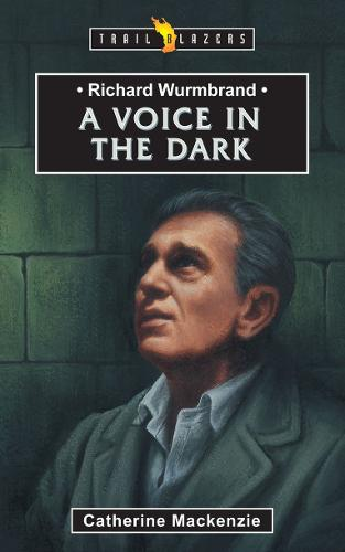 Richard Wurmbrand: A Voice in the Dark - Trail Blazers (Paperback)