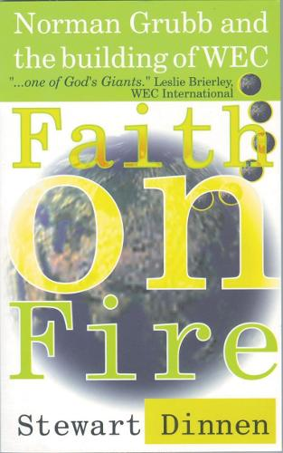 Faith on Fire: Norman Grubb and the building of WEC (Paperback)