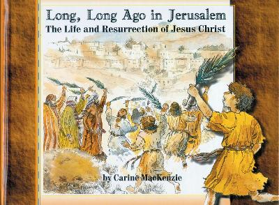 Long Long Ago in Jerusalem: The Life and Resurrection of Jesus Christ - Colour Books (Hardback)