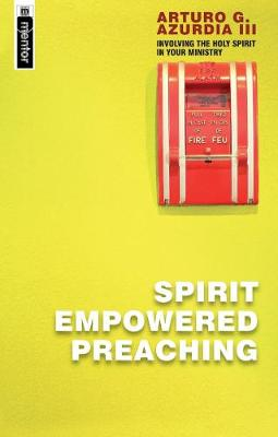Spirit Empowered Preaching: Involving The Holy Spirit in Your Ministry (Paperback)