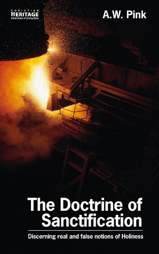 The Doctrine of Sanctification: Discerning real and false notions of Holiness (Paperback)