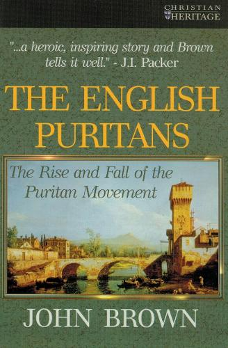 English Puritans: The Rise and the Fall of the Puritan Movement (Paperback)