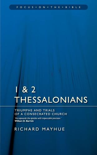 1 & 2 Thessalonians: Triumphs and Trials of a Consecrated Church - Focus on the Bible (Paperback)