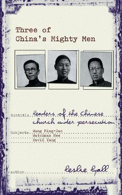 Three of China's Mighty Men: Leaders of Chinese Church under persecution - Biography (Paperback)