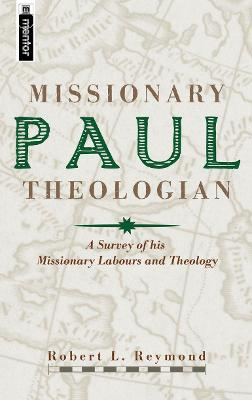 Paul, Missionary Theologian: A Survey of his Missionary Labours and Theology (Hardback)