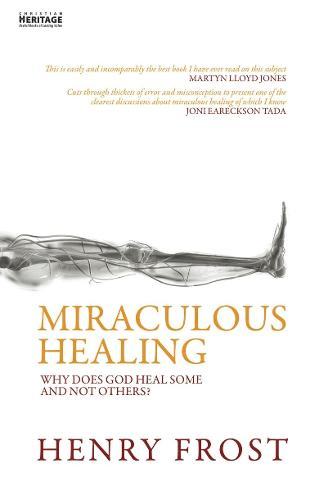 Miraculous Healing: Why does God heal some and not others? (Paperback)
