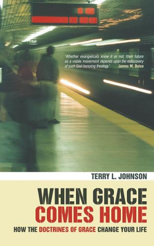 When Grace Comes Home: How the 'doctrines of grace' change your life (Paperback)
