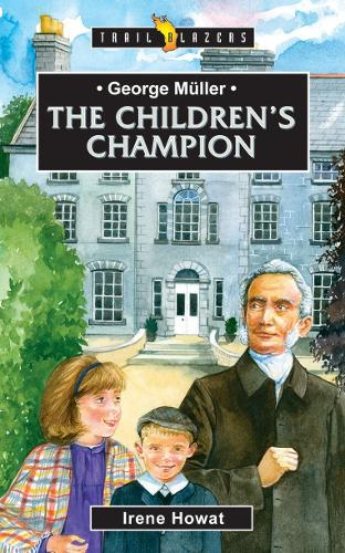George Muller: The Children's Champion - Trail Blazers (Paperback)