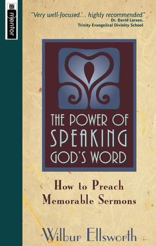 Power of Speaking God's Word: How to Preach Memorable Sermons (Paperback)