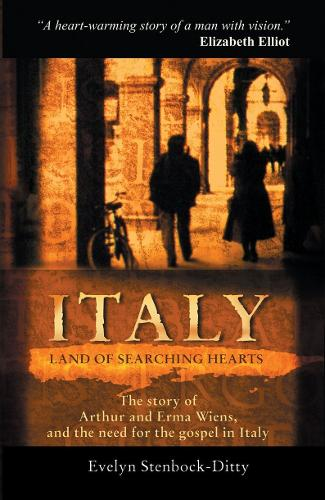 Italy, Land of Searching Hearts: The story of Arthur and Erma Wiens and the need for the gospel in Italy - Biography (Paperback)