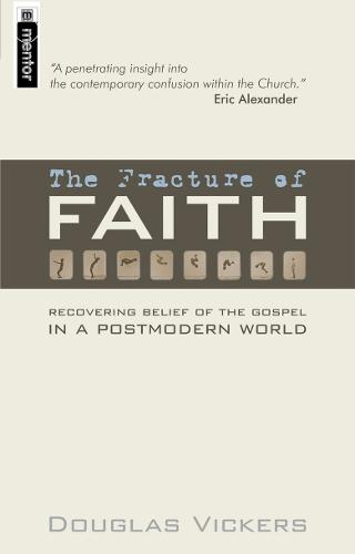 The Fracture of Faith: Recovering the Belief of the Gospel in a Post-modern world (Paperback)