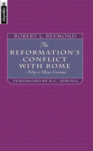 The Reformation's Conflict With Rome: Why it must continue (Paperback)