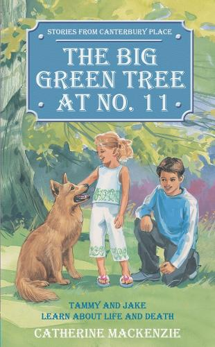 Big Green Tree At No. 11: Tammy and Jake learn about Life and Death - Tales from Canterbury Place (Paperback)