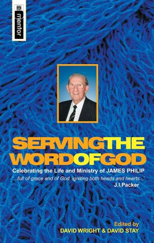 Serving the Word of God: Celebrating the Life and Ministry of James Philip (Hardback)