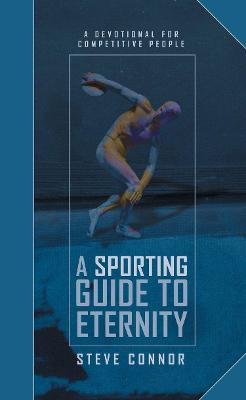 A Sporting Guide to Eternity: A Devotional for Competitive People - Daily Readings (Hardback)